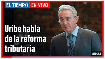 Entrevista Álvaro Uribe, El Tiempo Reforma Tributaria 27 abril 2021
