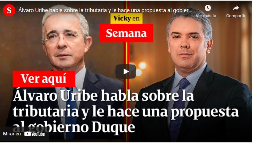 Entrevista Álvaro Uribe Revista Semana, Reforma tributaria 27 abril 2021